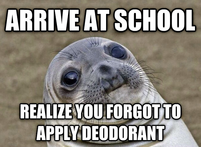 Uncomfortable Situation Seal arrive at school realize you forgot to apply deodorant , made with livememe meme generator