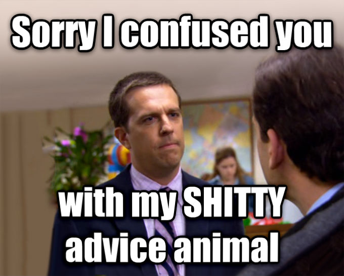 Sorry I Annoyed You With My Friendship sorry i confused you with my poopy advice animal , made with livememe meme creator