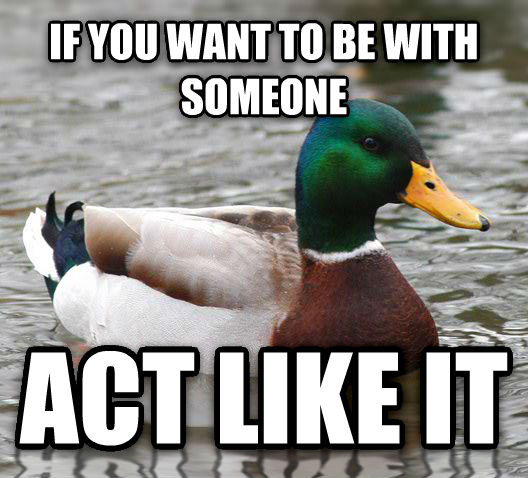Actual Advice Mallard if you want to be with someone act like it , made with livememe meme maker
