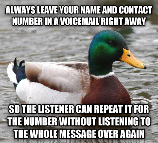 Actual Advice Mallard always leave your name and contact number in a voicemail right away so the listener can repeat it for the number without listening to the whole message over again , made with livememe meme maker