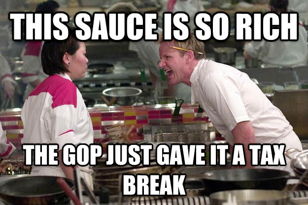 Gordon Ramsay this sauce is so rich the gop just gave it a tax break , made with livememe meme generator