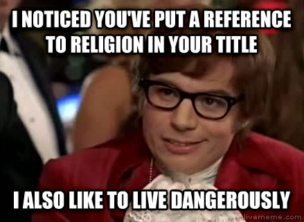 Live Dangerously - Austin Powers i noticed you ve put a reference to religion in your title i also like to live dangerously , made with livememe meme maker