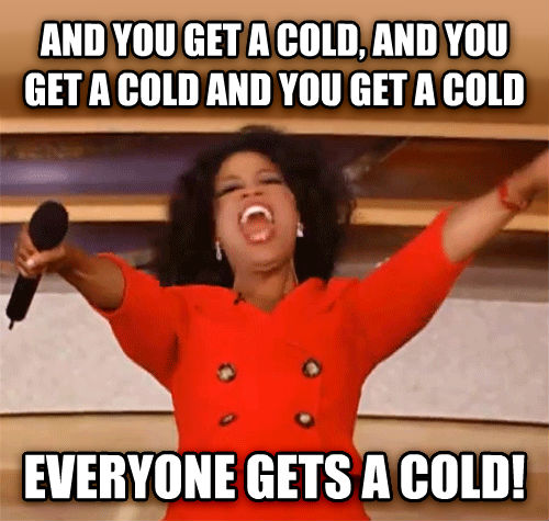 Oprah - You Get A Car, And You Get A Car and you get a cold, and you get a cold and you get a cold everyone gets a cold! , made with livememe meme creator