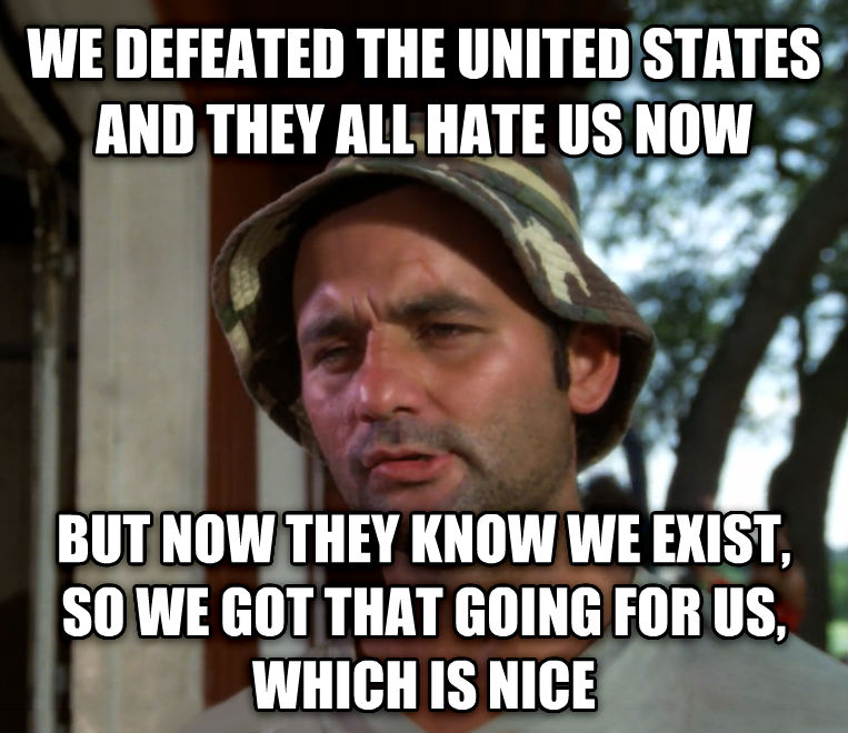 Bill Murray - So I Got That Going For Me, Which is Nice we defeated the united states and they all hate us now but now they know we exist, so we got that going for us, which is nice , made with livememe meme creator