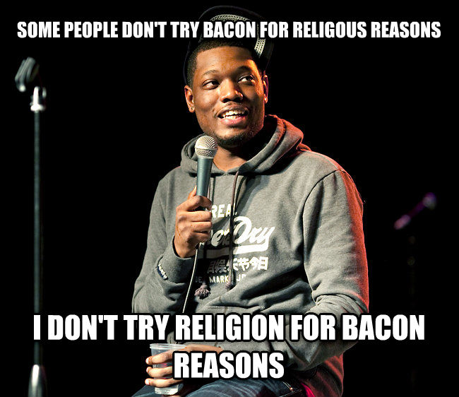 Michael Che some people don t try bacon for religous reasons i don t try religion for bacon reasons , made with livememe meme maker