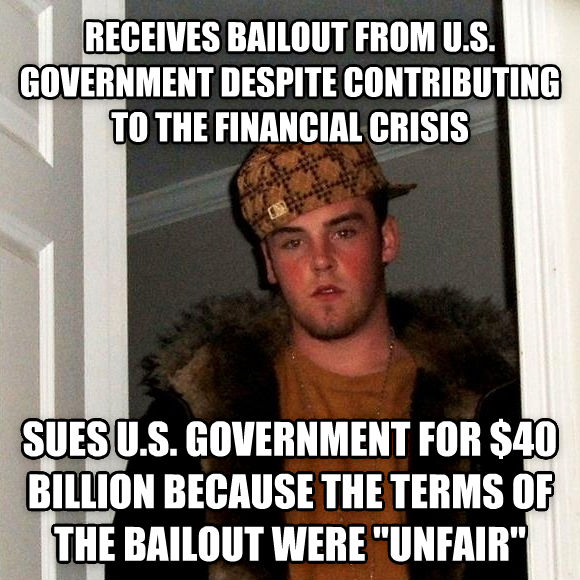 Scumbag Steve receives bailout from u.s. government despite contributing to the financial crisis sues u.s. government for $40 billion because the terms of the bailout were  unfair  , made with livememe meme creator