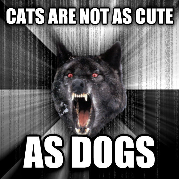 Insanity Wolf cats are not as cute as dogs  , made with livememe meme creator