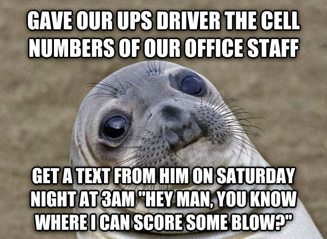Uncomfortable Situation Seal gave our ups driver the cell numbers of our office staff get a text from him on saturday night at 3am  hey man, you know where i can score some blow?  , made with livememe meme creator