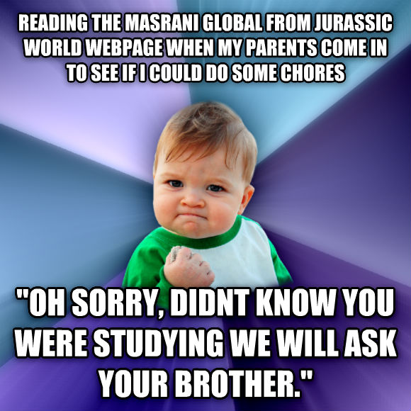 Success Kid reading the masrani global from jurassic world webpage when my parents come in to see if i could do some chores  oh sorry, didnt know you were studying we will ask your brother.   , made with livememe meme creator