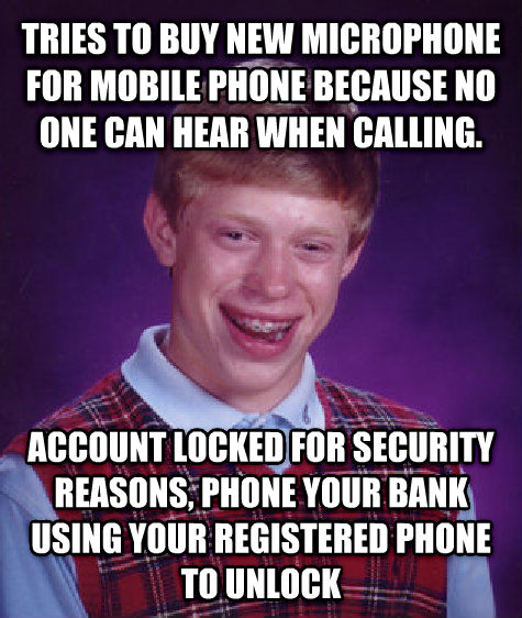 Bad Luck Brian tries to buy new microphone for mobile phone because no one can hear when calling. account locked for security reasons, phone your bank using your registered phone to unlock , made with livememe meme generator