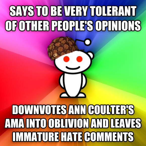 Scumbag Redditor says to be very tolerant of other people s opinions downvotes ann coulter s ama into oblivion and leaves immature hate comments  , made with livememe meme maker