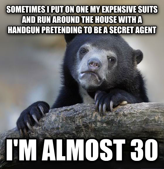 Confession Bear sometimes i put on one my expensive suits and run around the house with a handgun pretending to be a secret agent i m almost 30 , made with livememe meme generator