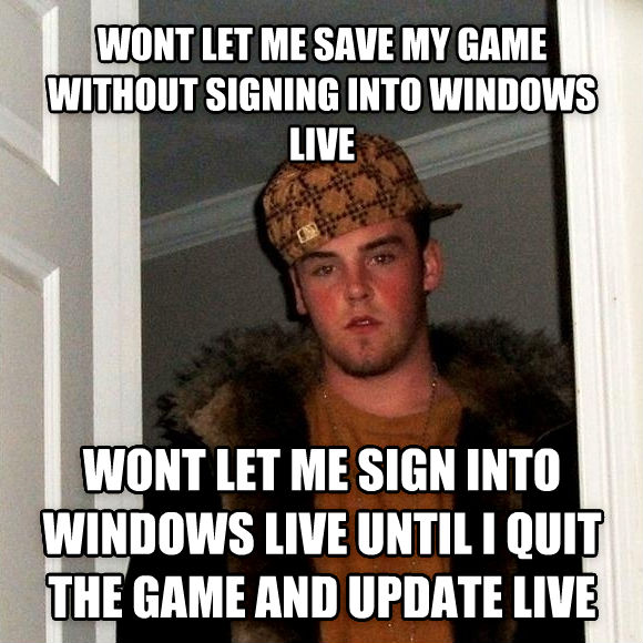 Scumbag Steve wont let me save my game without signing into windows live wont let me sign into windows live until i quit the game and update live , made with livememe meme creator