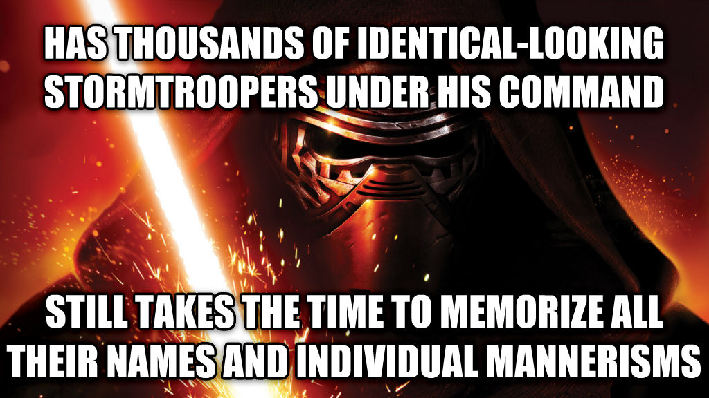 untitled meme has thousands of identical-looking stormtroopers under his command still takes the time to memorize all their names and individual mannerisms , made with livememe meme maker