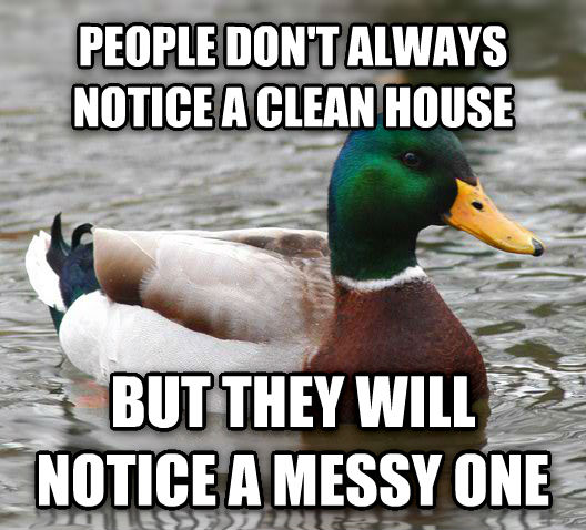 Actual Advice Mallard people don t always notice a clean house but they will notice a messy one  , made with livememe meme generator