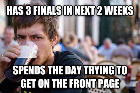 Lazy College Senior has 3 finals in next 2 weeks spends the day trying to get on the front page , made with livememe meme maker
