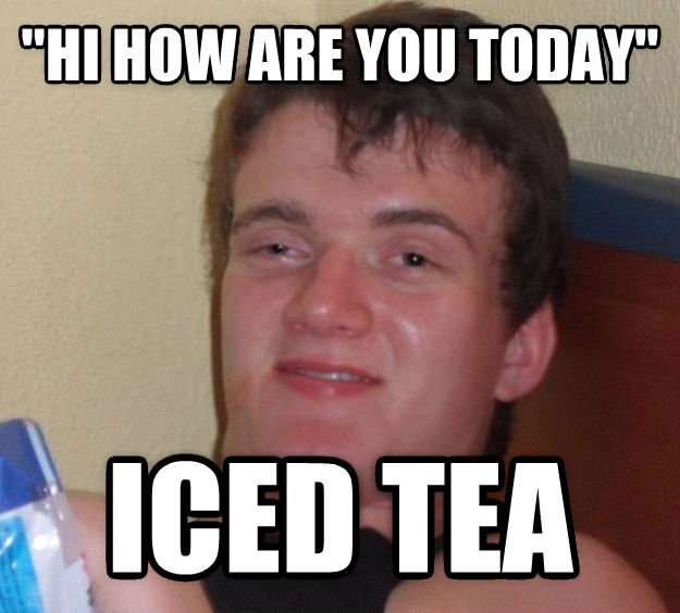 10 Guy  hi how are you today  iced tea  , made with livememe meme generator