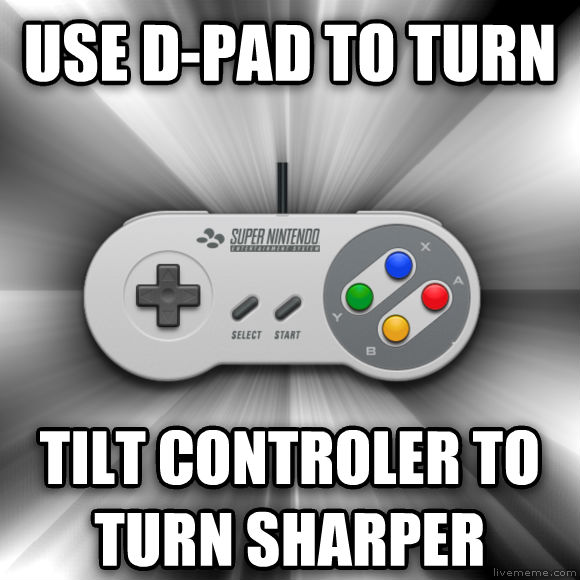 SNES Logic use d-pad to turn tilt controler to turn sharper  , made with livememe meme maker