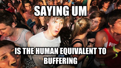Sudden Clarity Clarence saying um is the human equivalent to buffering , made with livememe meme maker