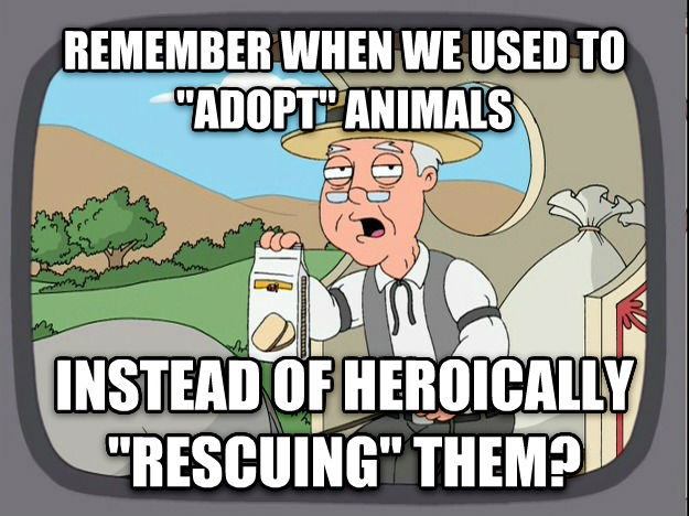 Pepperidge Farm Remembers remember when we used to  adopt  animals instead of heroically  rescuing  them? , made with livememe meme generator