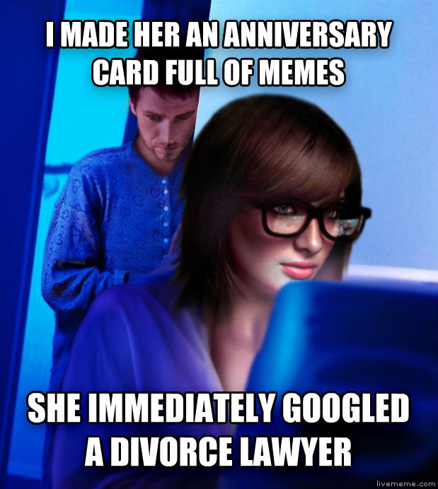 Redditor s Husband i made her an anniversary card full of memes she immediately googled a divorce lawyer , made with livememe meme maker