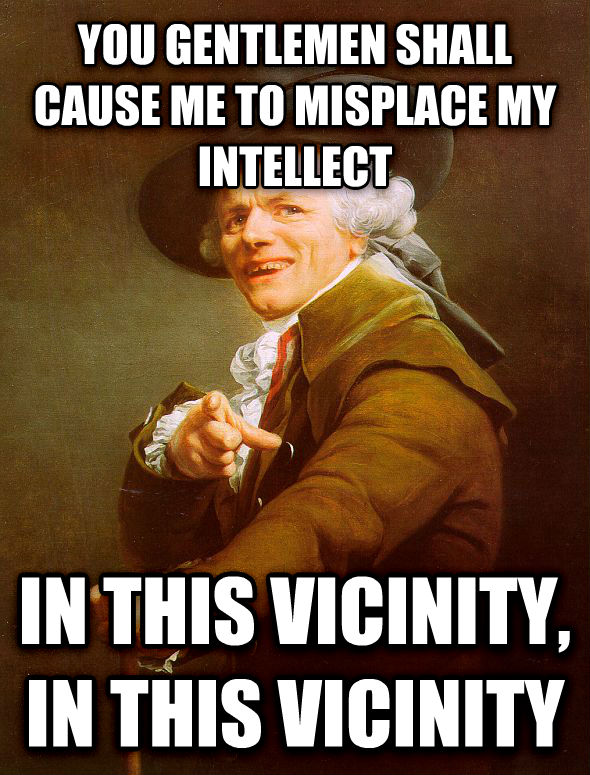 Joseph Ducreux you gentlemen shall cause me to misplace my intellect in this vicinity, in this vicinity , made with livememe meme generator