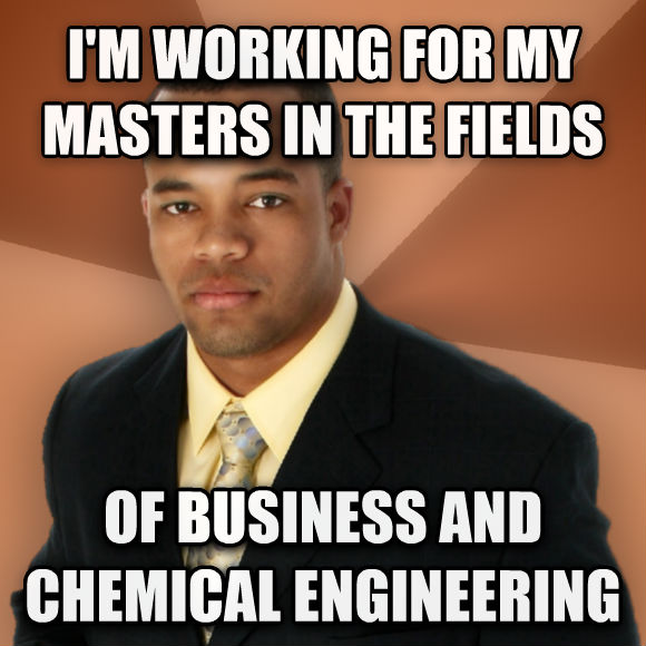 Successful Black Man i m working for my masters in the fields of business and chemical engineering  , made with livememe meme maker