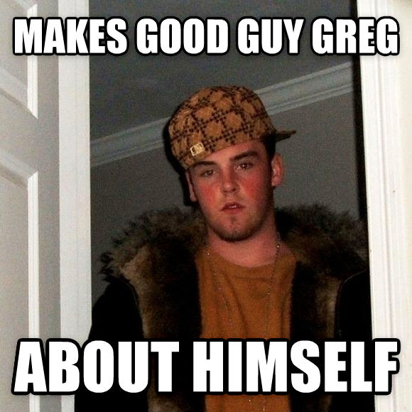 Scumbag Steve makes good guy greg about himself  , made with livememe meme maker