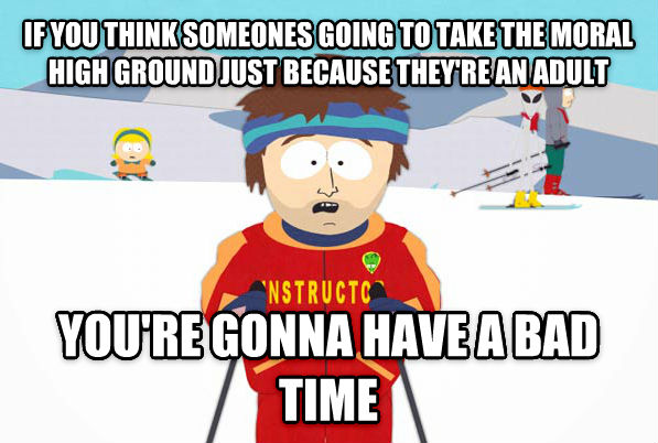 Super Cool Ski Instructor if you think someones going to take the moral high ground just because they re an adult you re gonna have a bad time , made with livememe meme creator