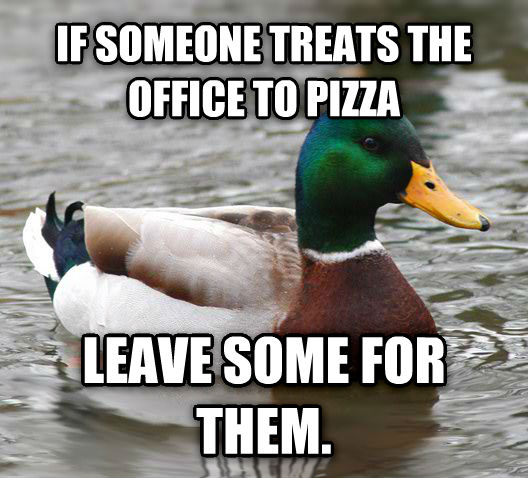 Actual Advice Mallard if someone treats the office to pizza leave some for them.  , made with livememe meme maker
