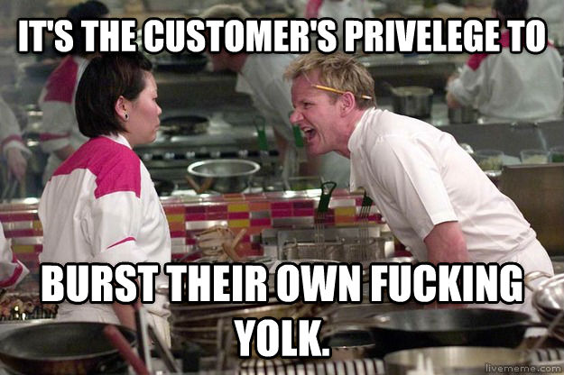 Gordon Ramsay it s the customer s privelege to burst their own flipping yolk. , made with livememe meme maker