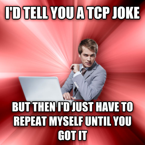 untitled meme i d tell you a tcp joke but then i d just have to repeat myself until you got it  , made with livememe meme maker