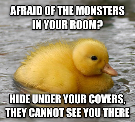 Baby Advice Mallard afraid of the monsters in your room? hide under your covers, they cannot see you there , made with livememe meme maker