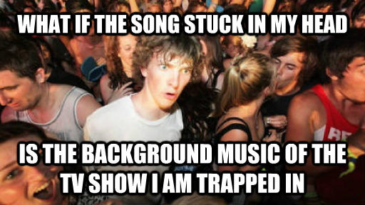 Sudden Clarity Clarence what if the song stuck in my head is the background music of the tv show i am trapped in , made with livememe meme maker