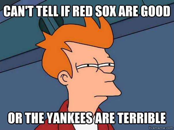 Futurama Fry can t tell if red sox are good or the yankees are terrible , made with livememe meme generator
