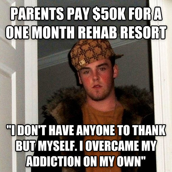 Scumbag Steve parents pay $50k for a one month rehab resort  i don t have anyone to thank but myself. i overcame my addiction on my own  , made with livememe meme creator