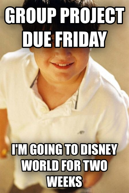 Annoying Childhood Friend group project due friday i m going to disney world for two weeks  , made with livememe meme maker