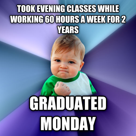 Success Kid took evening classes while working 60 hours a week for 2 years graduated monday  , made with livememe meme maker