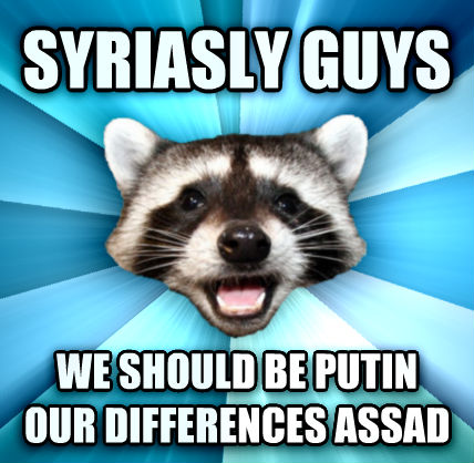 Lame Pun Coon syriasly guys  we should be putin our differences assad  , made with livememe meme creator