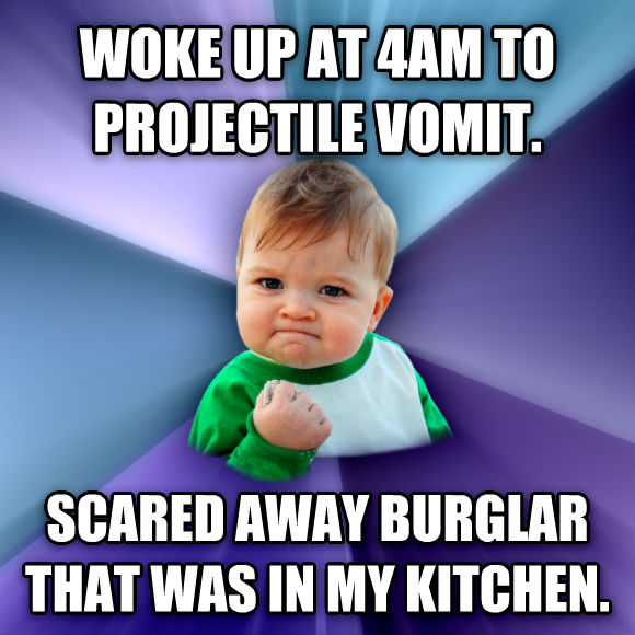 Success Kid woke up at 4am to projectile vomit. scared away burglar that was in my kitchen.  , made with livememe meme maker
