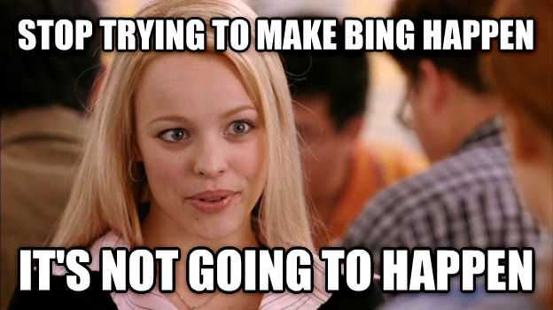 Stop Trying to Make It Happen, It s Not Going to Happen stop trying to make bing happen it s not going to happen , made with livememe meme maker