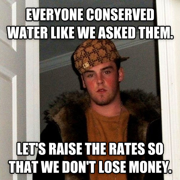 Scumbag Steve everyone conserved water like we asked them.  let s raise the rates so that we don t lose money.  , made with livememe meme creator