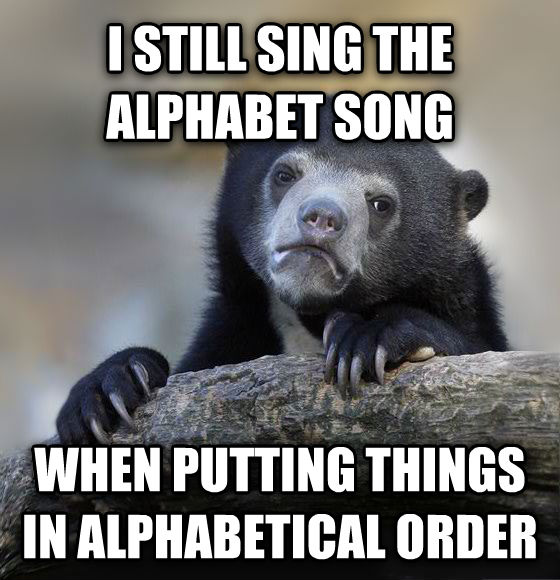 Confession Bear i still sing the alphabet song when putting things in alphabetical order , made with livememe meme creator