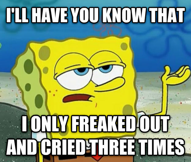 Tough Spongebob i ll have you know that i only freaked out and cried three times , made with livememe meme creator