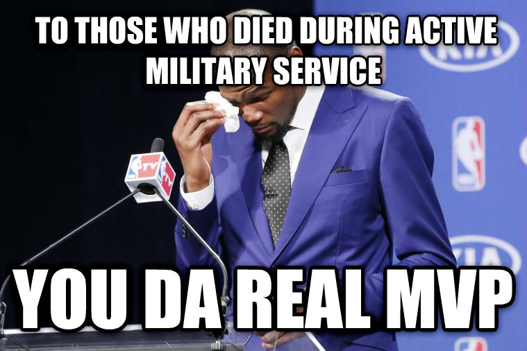 You Da Real MVP  to those who died during active military service you da real mvp , made with livememe meme generator