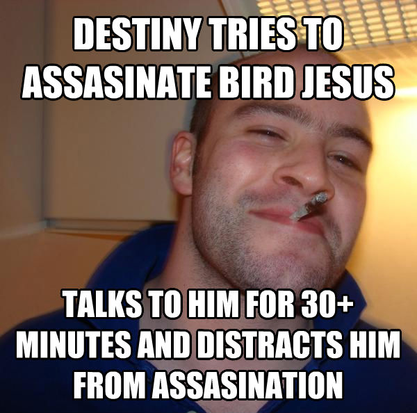 Good Guy Greg destiny tries to assasinate bird jesus talks to him for 30+ minutes and distracts him from assasination , made with livememe meme maker