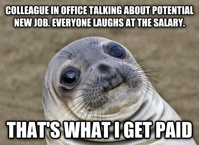 Uncomfortable Situation Seal colleague in office talking about potential new job. everyone laughs at the salary. that s what i get paid , made with livememe meme generator