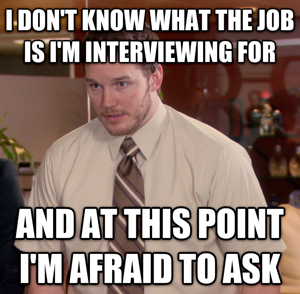 untitled meme i don t know what the job is i m interviewing for and at this point i m afraid to ask , made with livememe meme creator