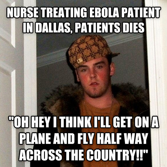 Scumbag Steve nurse treating ebola patient in dallas, patients dies  oh hey i think i ll get on a plane and fly half way across the country!!  , made with livememe meme maker