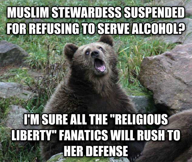 Sarcastic Bear muslim stewardess suspended for refusing to serve alcohol? i m sure all the  religious liberty  fanatics will rush to her defense , made with livememe meme maker
